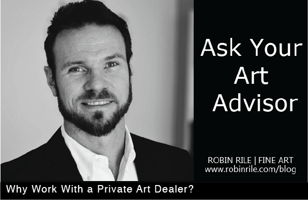 Ask Your Art Advisor: Why Work With A Private Art Dealer?