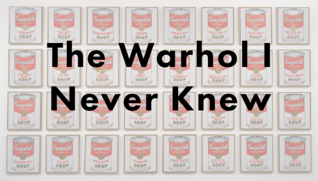 The Warhol I Never Knew Andy Warhol